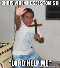 Lord Help Me Meme - chris when he sees tom s d lord help me scared kid holding a
