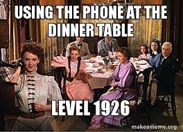 On The Phone Meme - using the phone at the dinner table level 1926 make a meme