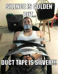 Duct Tape Meme - silence is golden but duct tape is silver funny pinterest