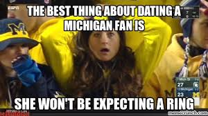 Michigan Memes - best thing about dating a michigan fan is