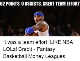 Fantasy Basketball Memes - 62 points o assists great team effort it was a team effort like nba