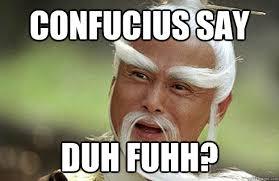 Duh Memes - confucius say duh fuhh confucius say quickmeme