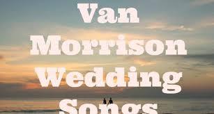 wedding songs 11 great morrison wedding songs for all my wedding songs