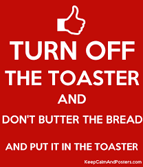 Buttered Bread In Toaster Turn Off The Toaster And Don U0027t Butter The Bread And Put It In The