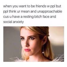 Cus Memes - when you want to be friends w ppl but ppl think ur mean and