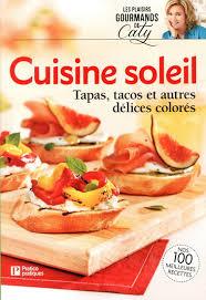 cuisine soleil caty bérubé cuisine soleil tapas tacos et autres délices