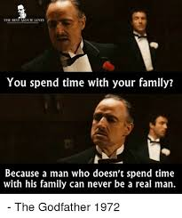 Be A Man Meme - the best movie lines you spend time with your family because a man
