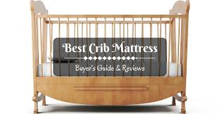 Top Crib Mattress Best Crib Mattress May 2017 Buyer S Guide Reviews
