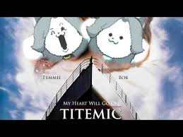 My Heart Will Go On Meme - temmie titemic my heart will go on temmie remix undertale
