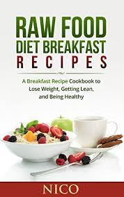raw food diet breakfast recipes a breakfast recipe cookbook to
