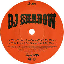 i m gunna a time 45cat dj shadow this time i m gonna try it my way this time