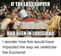 Last Supper Meme - if the last supper had been in louisiana i wonder how this would