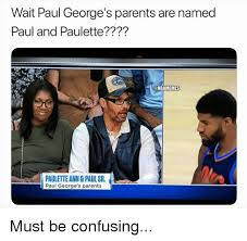 Paul George Memes - wait paul george s parents are named paul and paulette