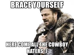 Cowboy Haters Meme - brace yourself here come all the cowboy haters winter is