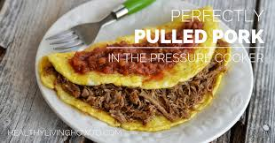 perfectly pulled pork in the pressure cooker healthy living how to