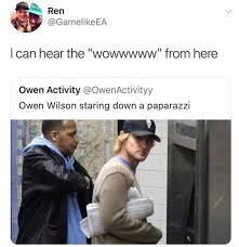 Owen Wilson Meme - dopl3r com memes go ren gamelikeea i can hear the wowwwww