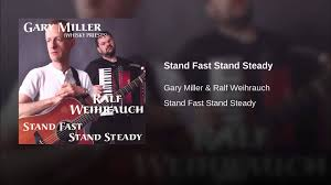 gary steadin stand fast stand steady youtube