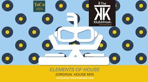 the klubbfreak elements of house original house mix official