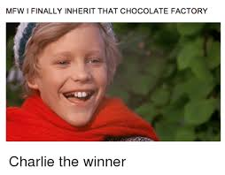 Charlie And The Chocolate Factory Meme - mfw i finally inherit that chocolate factory charlie the winner