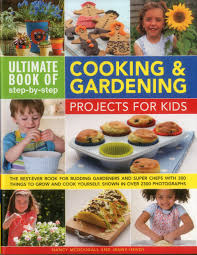 ultimate book of step by step cooking u0026 gardening projects for