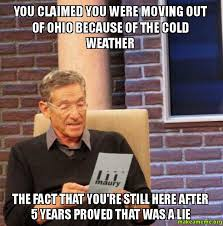 Ohio Meme - you claimed you were moving out of ohio because of the cold weather