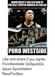 San Antonio Memes - david west s fan section at the at t center should be called
