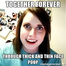 Poop Face Meme - together forever through thick and thin face poop overly attached