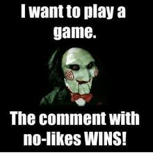 I Wanna Play A Game Meme - 25 best memes about want to play a game want to play a game