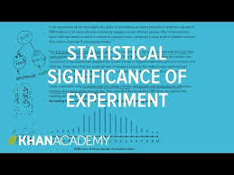 statistical significance of experiment khan academy