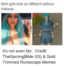 Different Meme - smh girls look so different without makeup it s not even fair credit