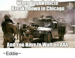 Chicago Memes - when yourvehicle breaks down in chicago and youhave to on aaa eddie