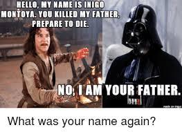 My Name Is Inigo Montoya Meme - hello my name is inigo montoya you killed my father prepare to die