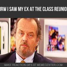 High School Reunion Meme - when i saw my ex girlfriend at my high school reunion by