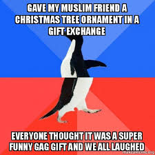 Mexican Christmas Meme - gave my muslim friend a christmas tree ornament in a gift exchange