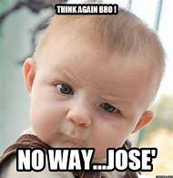 Jose Meme - best 25 ideas about no meme find what you ll love