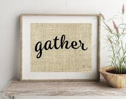 gather sign wall decor burlap sign gather wall art 8x10 country