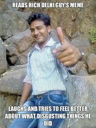 Rich Delhi Boy Meme - reads rich delhi guy s meme laughs and tries to feel better about