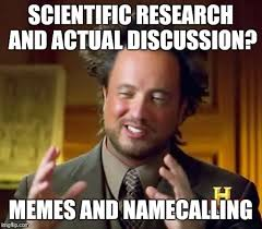 Research Meme - scientific research and actual discussion memes and namecalling meme