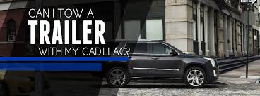 cadillac escalade towing which 2017 cadillac vehicles towing capability