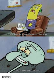 Problem Meme - so what seems to be the problem mr tentacles t all started when i
