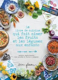 legumes cuisines le livre de cuisine qui fait aimer les fruits et les legumes a
