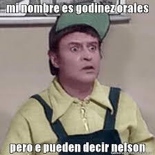 Nelson Meme - mi nombre es godinez orales pero e pueden decir nelson meme de