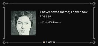 Emily Meme - emily dickinson quote i never saw a meme i never saw the sea