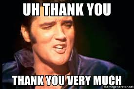 Thank You Very Much Meme - uh thank you thank you very much elvis presley 254556 meme