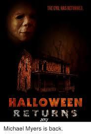 Michael Myers Memes - the evilhasreturned halloween returns 2017 michael myers is back