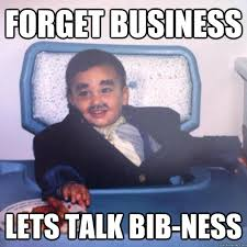 Baby Business Meme - forget business lets talk bib ness baby business man quickmeme