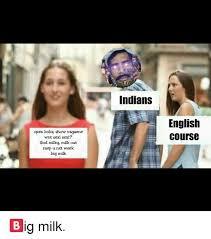 Big Milk Meme - indians english course open bobs show vagaene wnt sexi sexi god