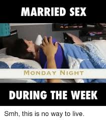 Lack Of Sex Meme - 25 best memes about married sex married sex memes