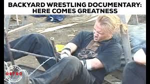 here comes greatness backyard wrestling documentary backyard
