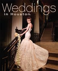 weddings in houston weddings in houston magazine houston wedding